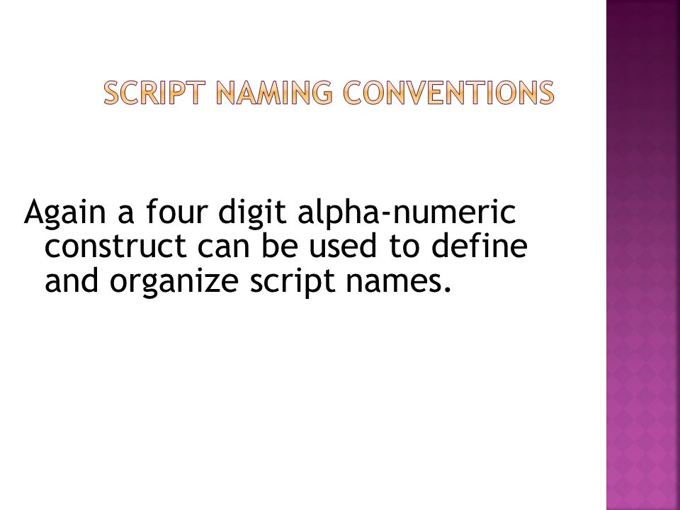 Again a four digit alpha-numeric construct can be used to define and organize script names.