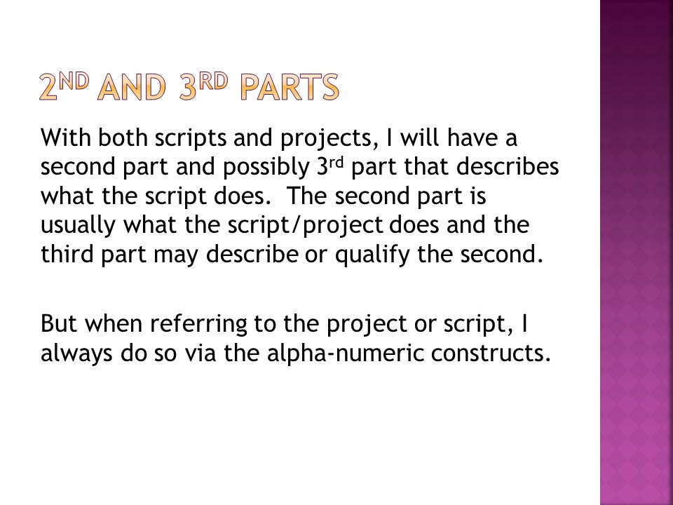 With both scripts and projects, I will have a second part and possibly 3 rd part that describes what the script does. The second part is usually what