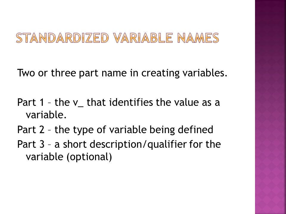 Two or three part name in creating variables. Part 1 – the v_ that identifies the value as a variable. Part 2 – the type of variable being defined Par