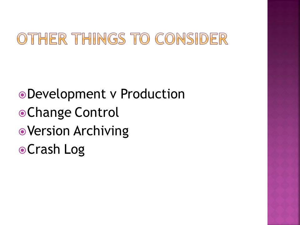  Development v Production  Change Control  Version Archiving  Crash Log