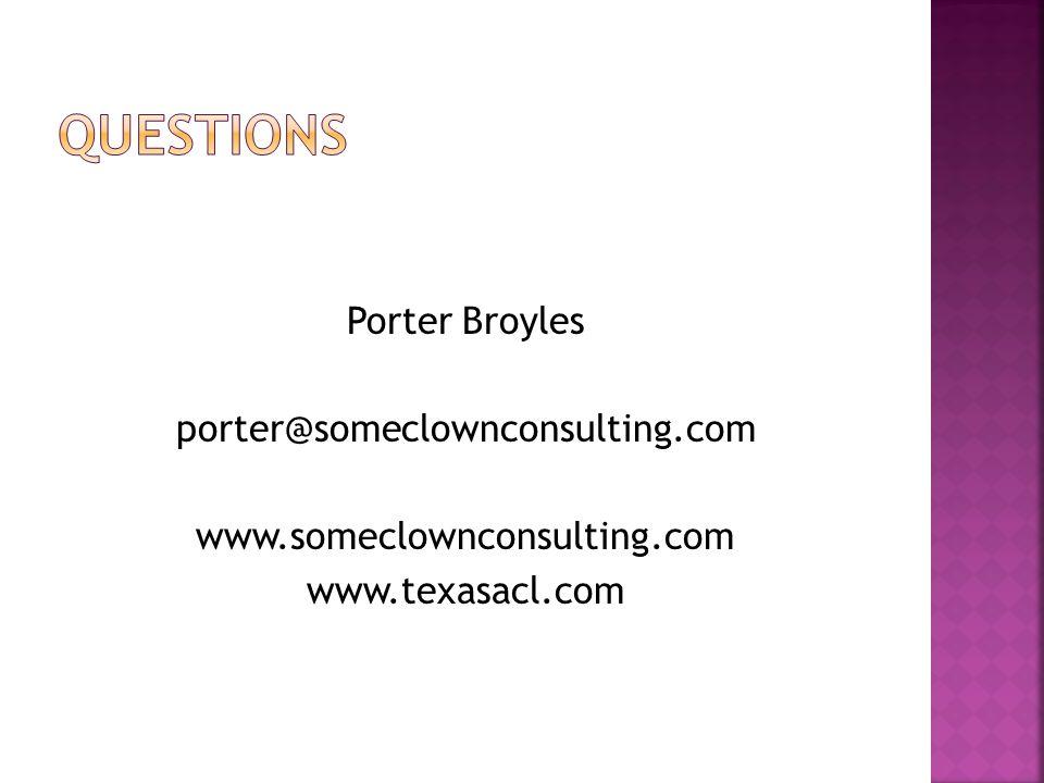 Porter Broyles porter@someclownconsulting.com www.someclownconsulting.com www.texasacl.com