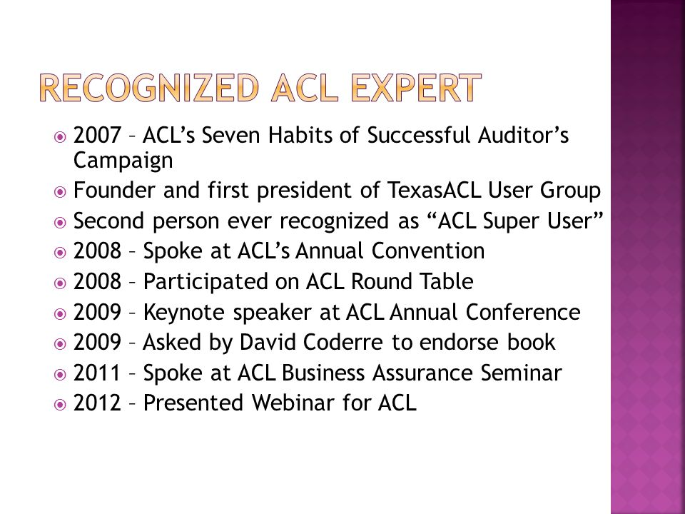  2007 – ACL's Seven Habits of Successful Auditor's Campaign  Founder and first president of TexasACL User Group  Second person ever recognized as ""