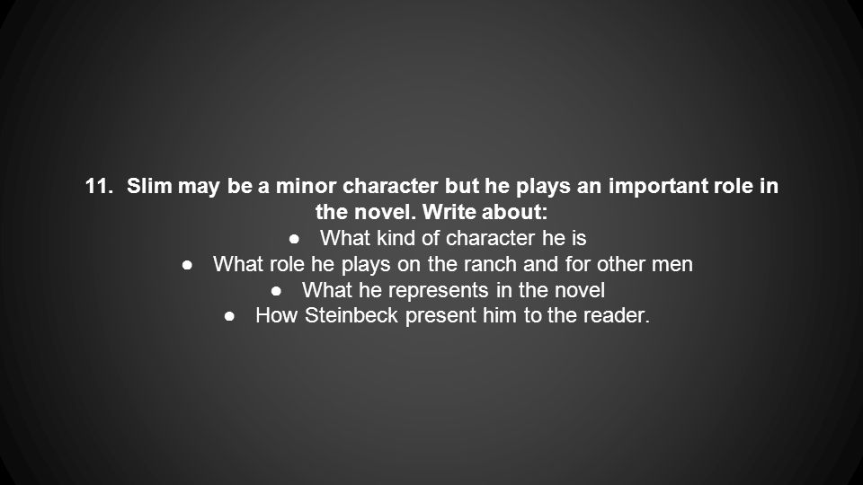 11. Slim may be a minor character but he plays an important role in the novel.