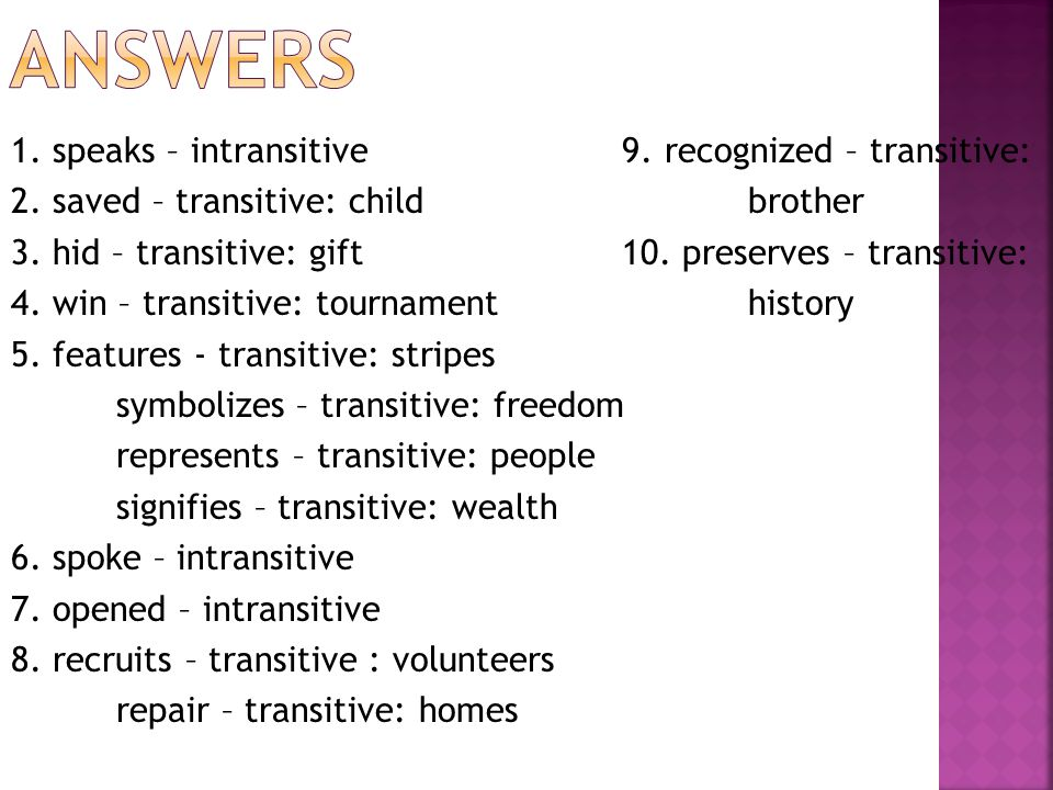 1. speaks – intransitive 9. recognized – transitive: 2. saved – transitive: childbrother 3. hid – transitive: gift 10. preserves – transitive: 4. win