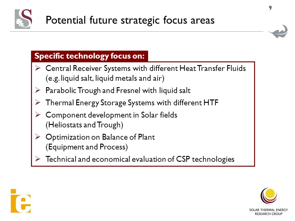 9 Specific technology focus on:  Central Receiver Systems with different Heat Transfer Fluids (e.g.
