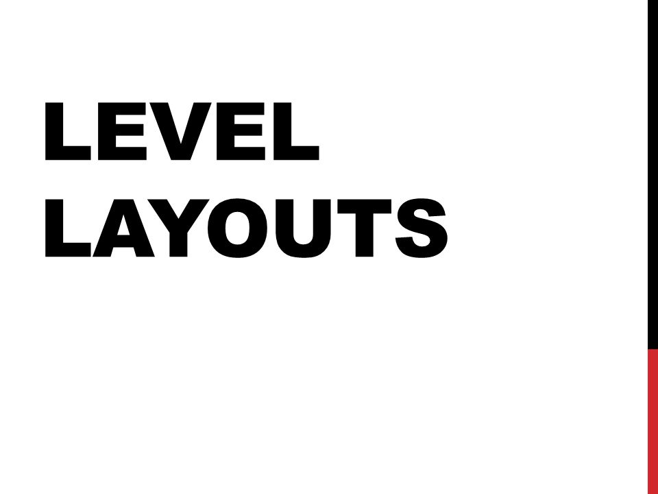 LEVEL LAYOUTS