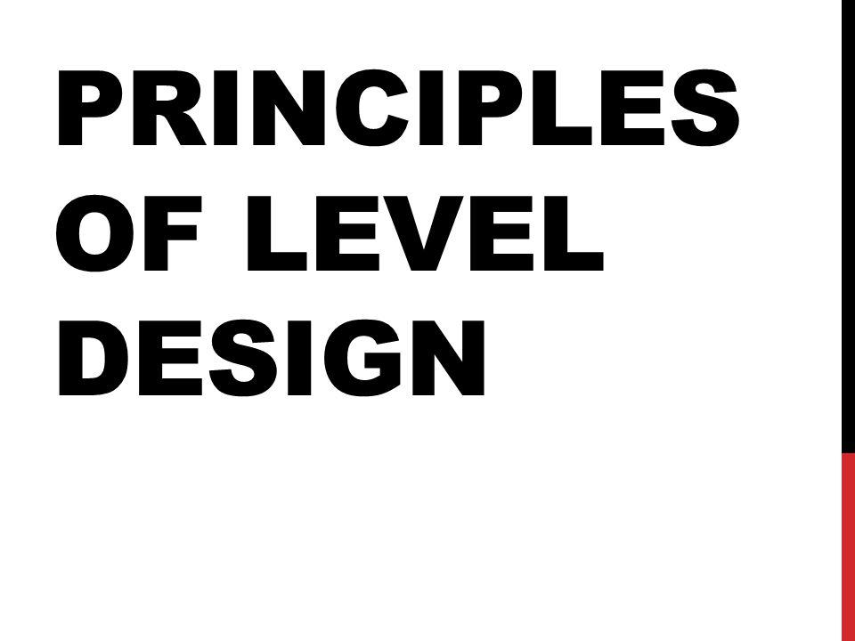 PRINCIPLES OF LEVEL DESIGN