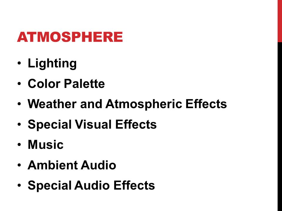 ATMOSPHERE Lighting Color Palette Weather and Atmospheric Effects Special Visual Effects Music Ambient Audio Special Audio Effects