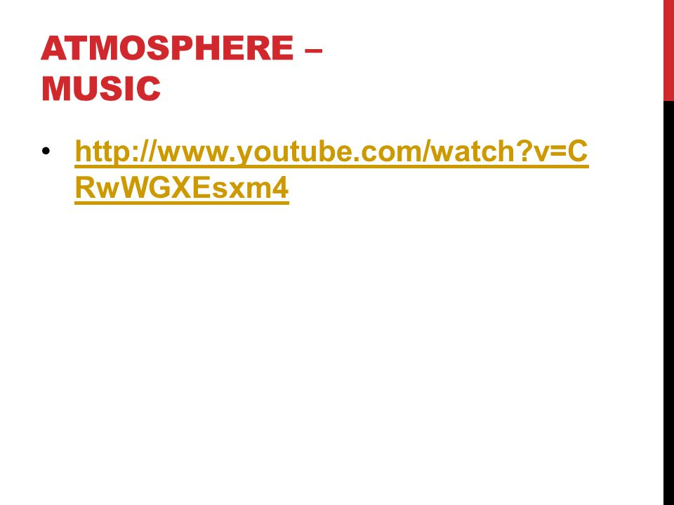 ATMOSPHERE – MUSIC http://www.youtube.com/watch?v=C RwWGXEsxm4http://www.youtube.com/watch?v=C RwWGXEsxm4