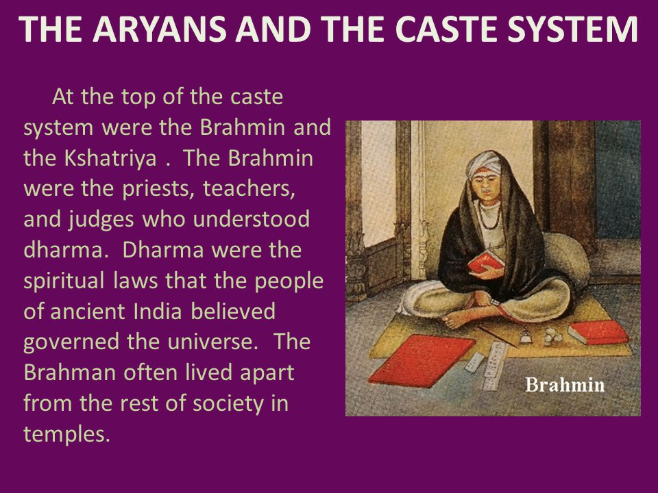 THE ARYANS AND THE CASTE SYSTEM The Kshatriya were the warrior caste who made everyday decisions and ran the government.