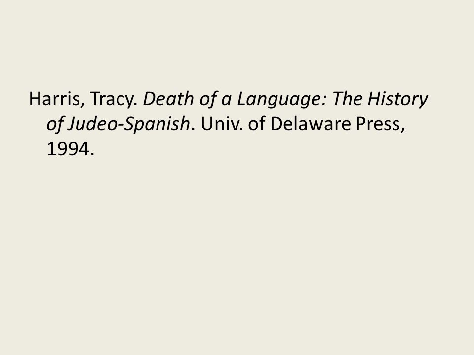Harris, Tracy. Death of a Language: The History of Judeo-Spanish. Univ. of Delaware Press, 1994.
