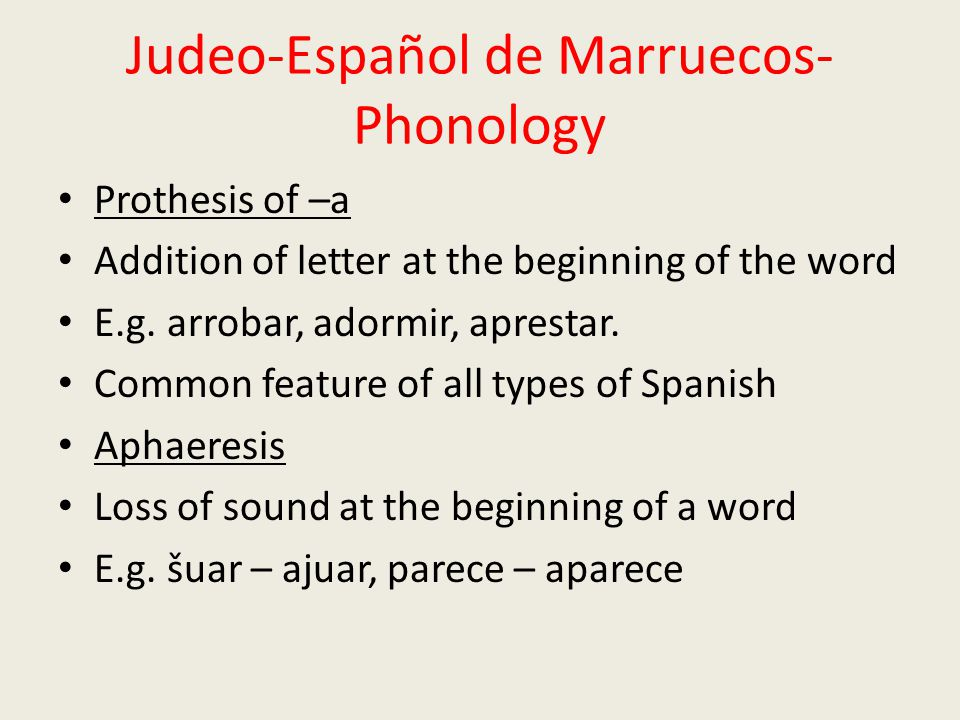 Judeo-Español de Marruecos- Phonology Prothesis of –a Addition of letter at the beginning of the word E.g.
