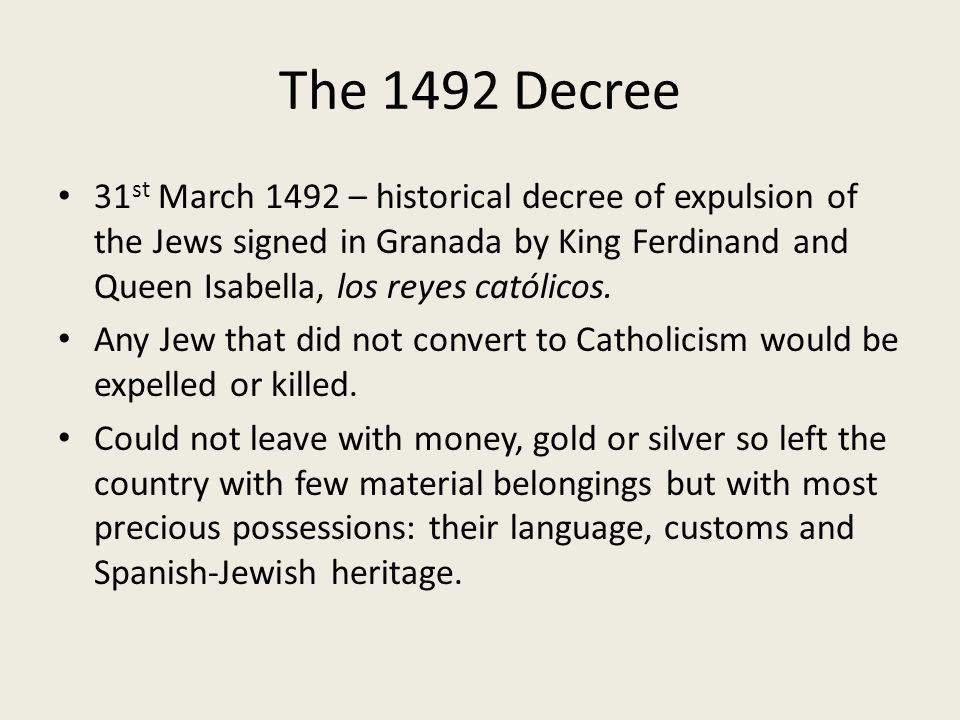 The 1492 Decree 31 st March 1492 – historical decree of expulsion of the Jews signed in Granada by King Ferdinand and Queen Isabella, los reyes católicos.