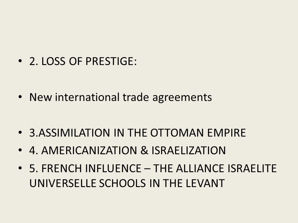 2. LOSS OF PRESTIGE: New international trade agreements 3.ASSIMILATION IN THE OTTOMAN EMPIRE 4.