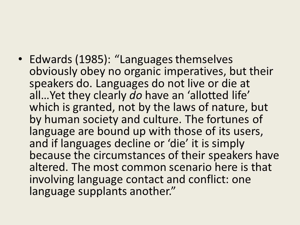 Edwards (1985): Languages themselves obviously obey no organic imperatives, but their speakers do.