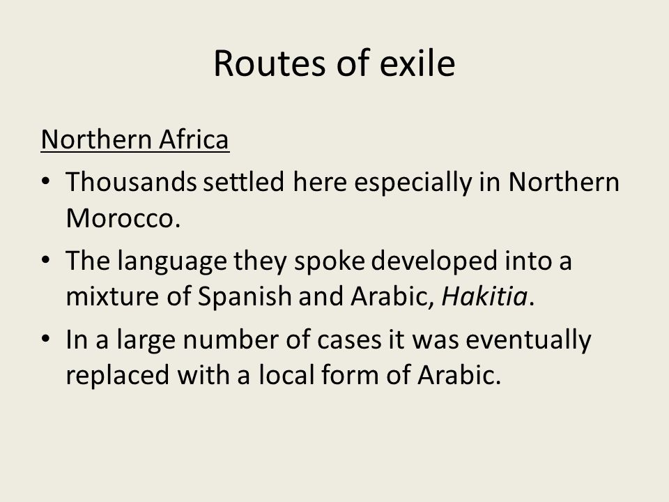 Routes of exile Northern Africa Thousands settled here especially in Northern Morocco.