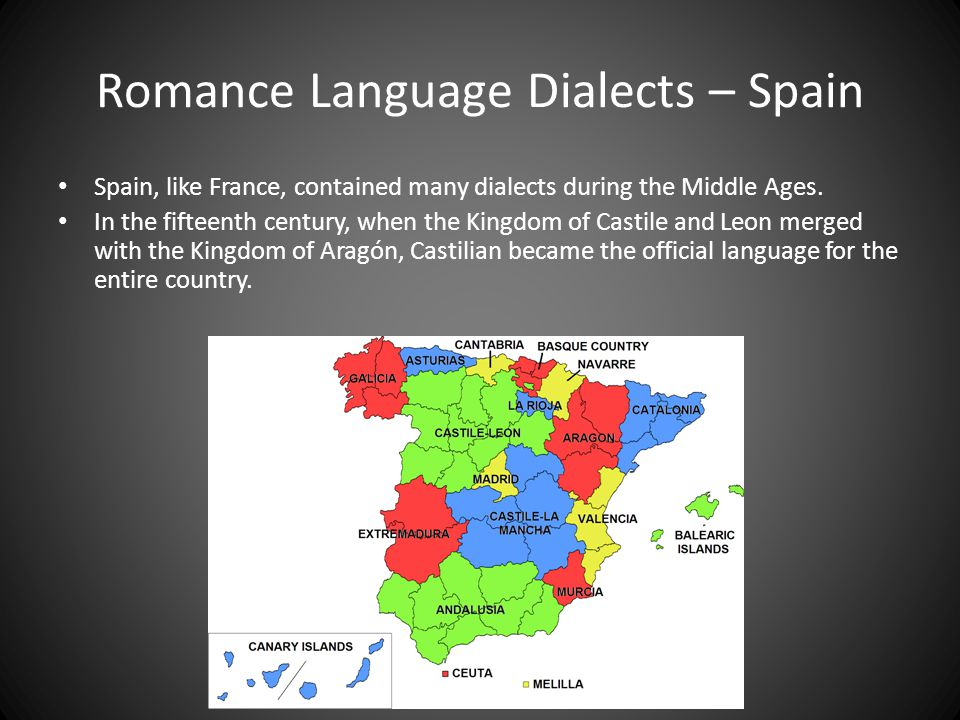 Romance Language Dialects – Spain Spain, like France, contained many dialects during the Middle Ages.