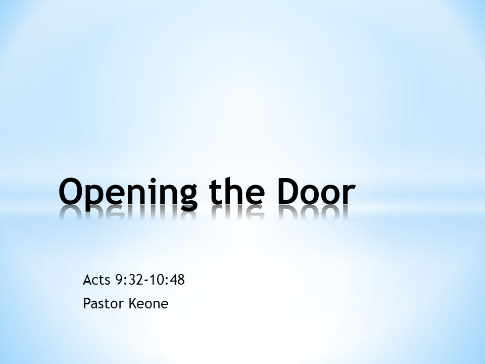 Acts 9:32-10:48 Pastor Keone