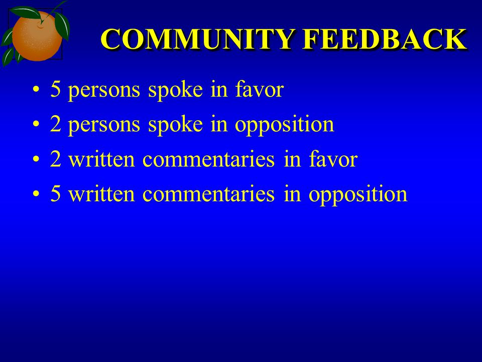 COMMUNITY FEEDBACK 5 persons spoke in favor 2 persons spoke in opposition 2 written commentaries in favor 5 written commentaries in opposition