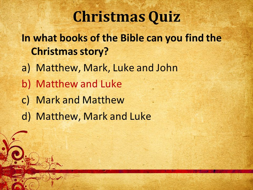 Christmas Quiz In what books of the Bible can you find the Christmas story.