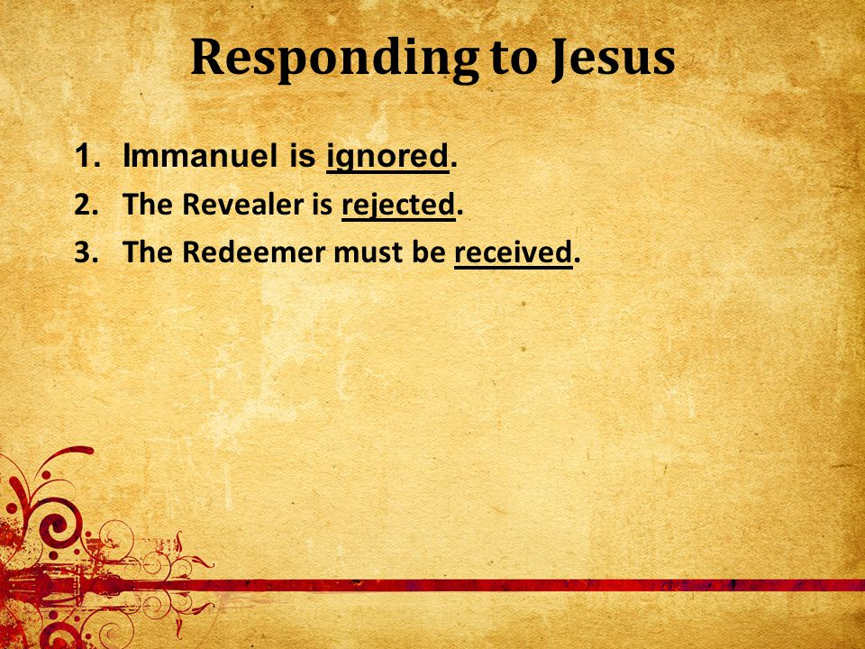 Responding to Jesus 1.Immanuel is ignored. 2.The Revealer is rejected.