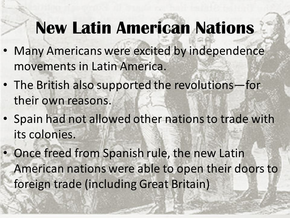 Other European leaders were not so pleased, some even began talk of helping Spain recover the lost colonies.