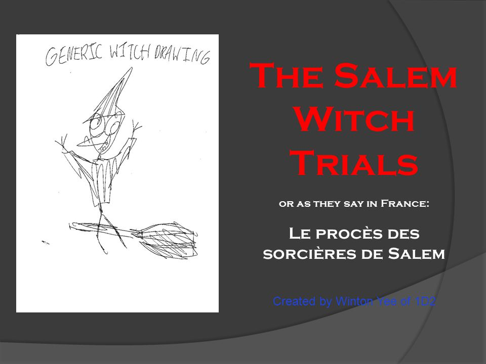The Salem Witch Trials or as they say in France: Le procès des sorcières de Salem Created by Winton Yee of 1D2