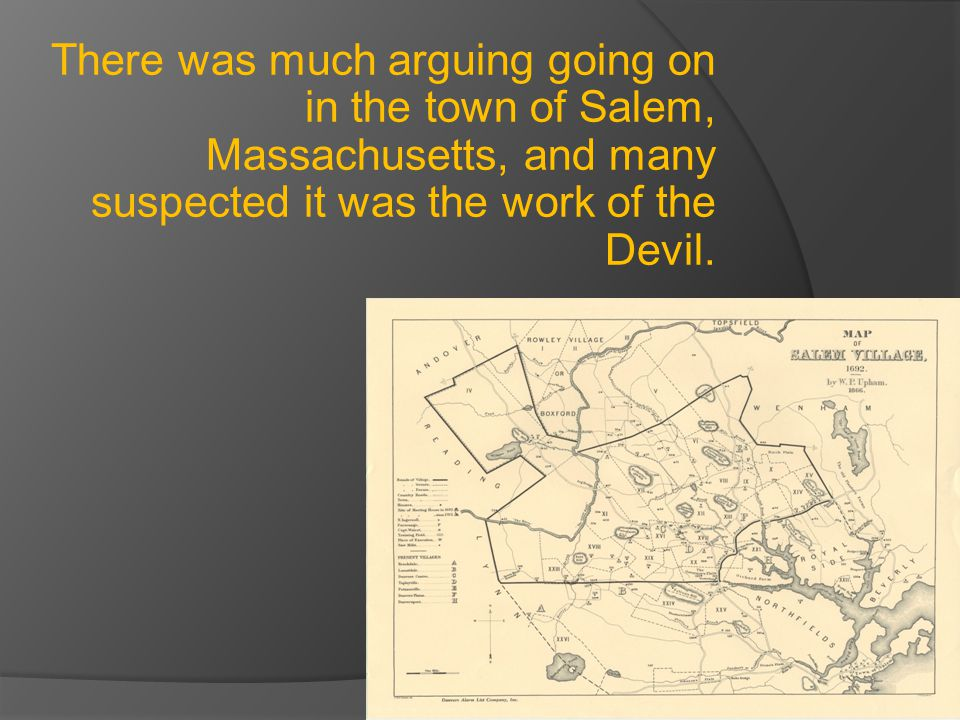 There was much arguing going on in the town of Salem, Massachusetts, and many suspected it was the work of the Devil.