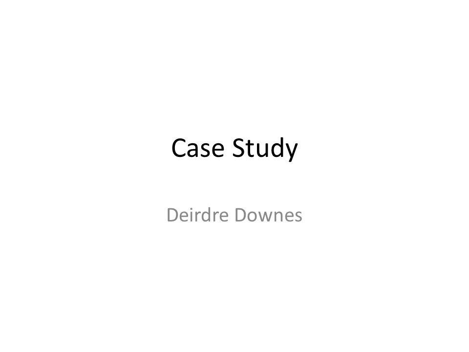 Case Study Deirdre Downes