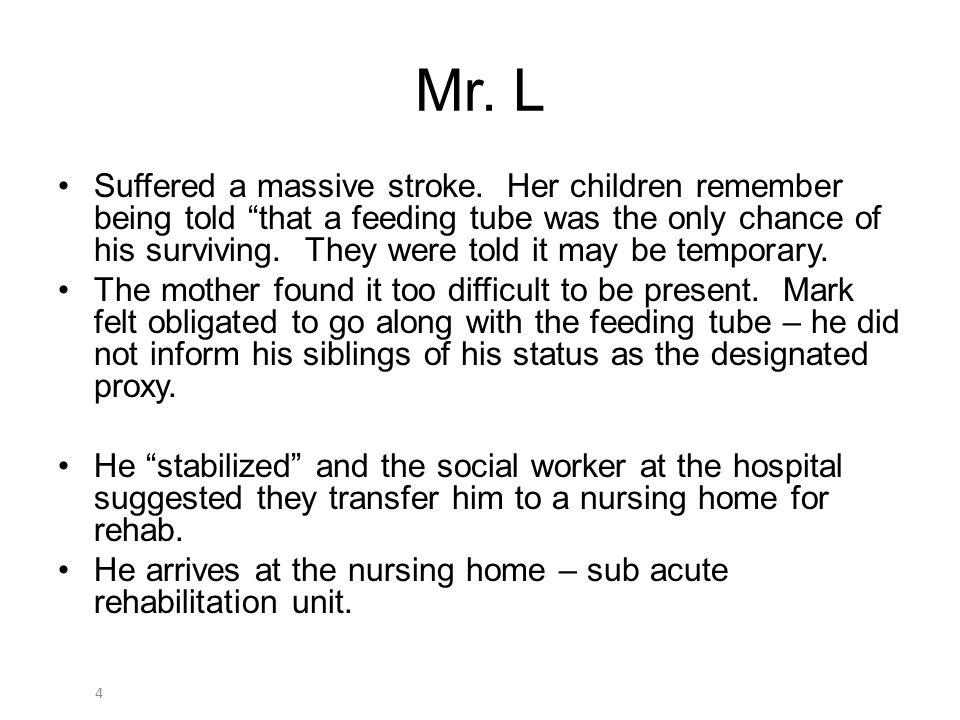 4 Mr. L Suffered a massive stroke.
