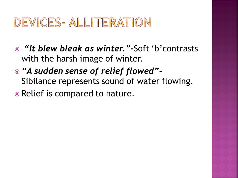  It blew bleak as winter. -Soft 'b'contrasts with the harsh image of winter.