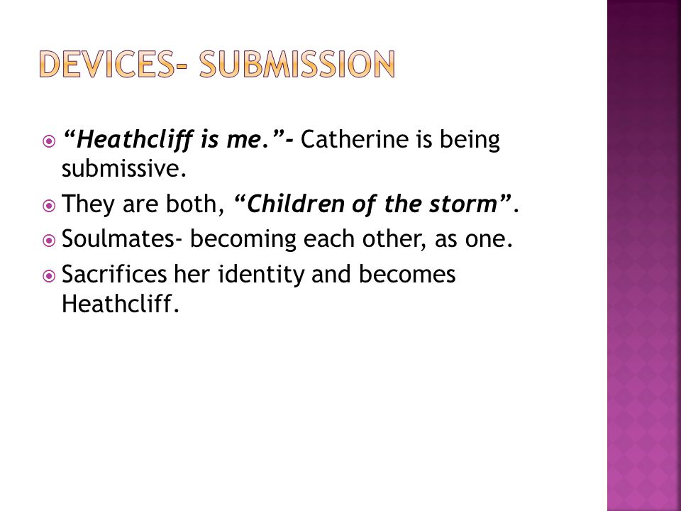  Heathcliff is me. - Catherine is being submissive.