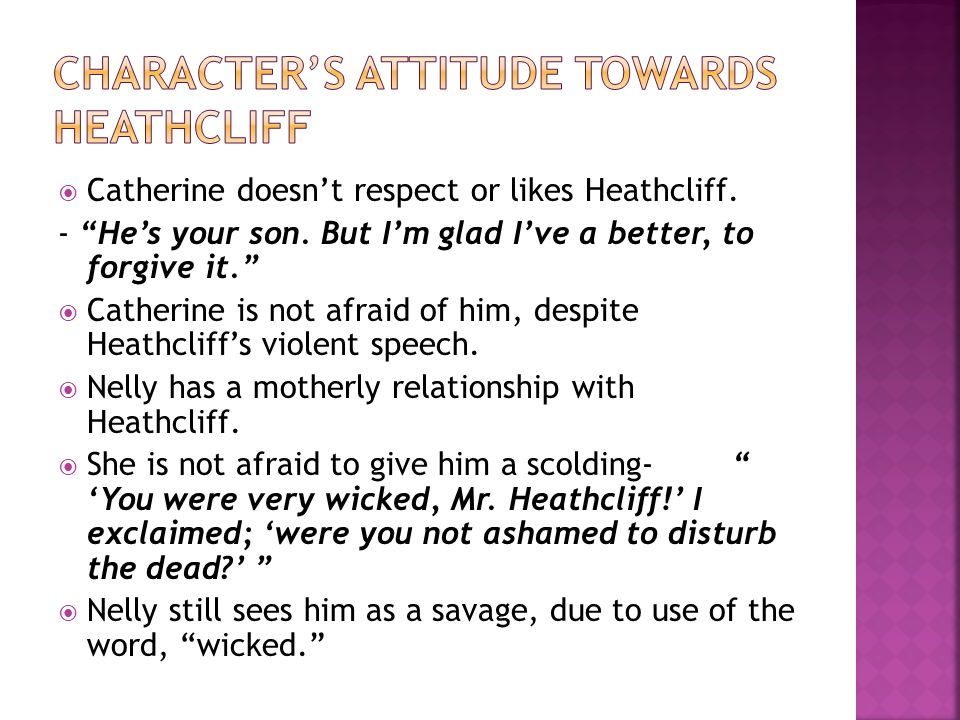  Catherine doesn't respect or likes Heathcliff. - He's your son.