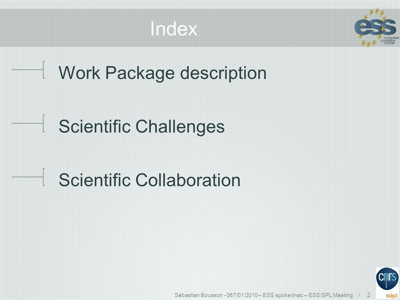 Sébastien Bousson - 067/01/2010 – ESS spoke linac – ESS/SPL Meeting / 2 Index Work Package description Scientific Challenges Scientific Collaboration