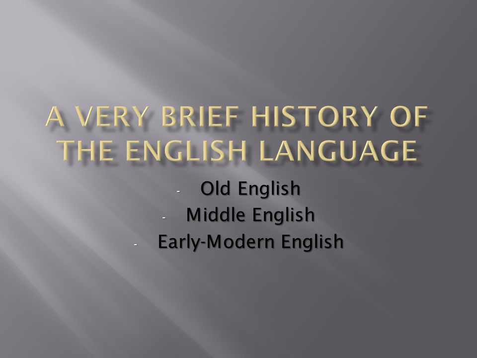 - Old English - Middle English - Early-Modern English