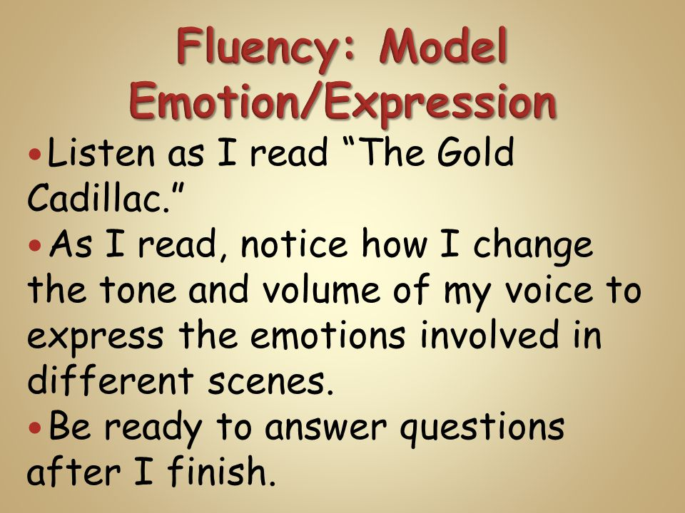 Listen as I read The Gold Cadillac. As I read, notice how I change the tone and volume of my voice to express the emotions involved in different scenes.