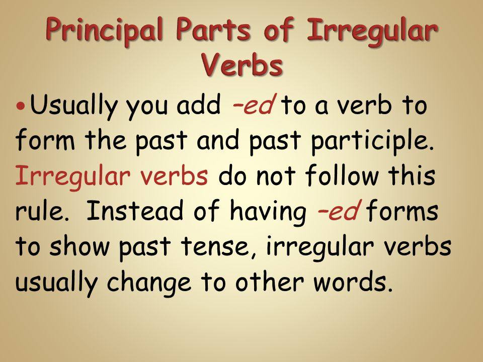 Usually you add –ed to a verb to form the past and past participle.
