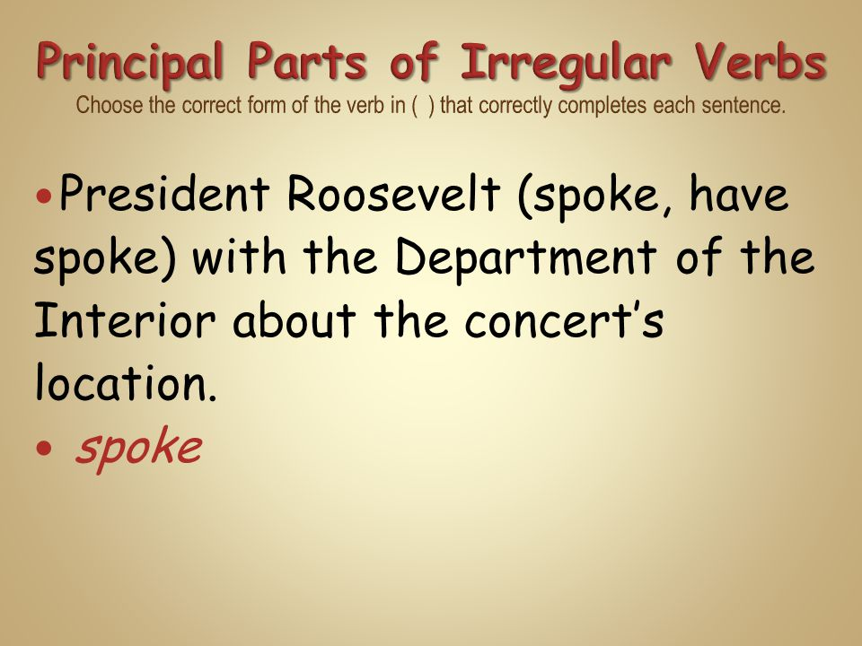 President Roosevelt (spoke, have spoke) with the Department of the Interior about the concert's location. spoke