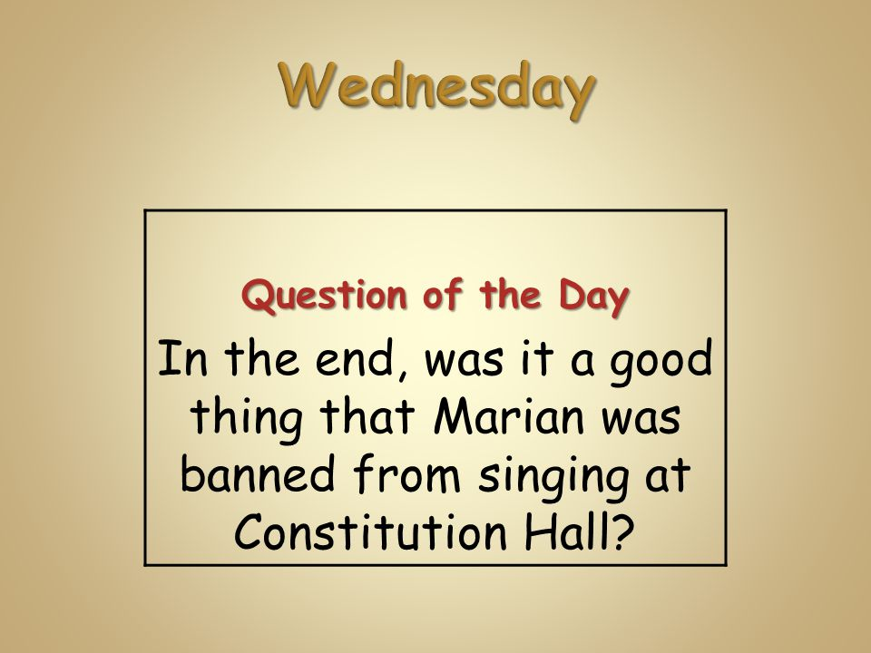 Question of the Day In the end, was it a good thing that Marian was banned from singing at Constitution Hall?