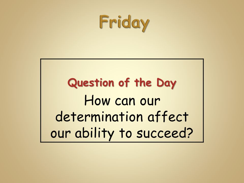 Question of the Day How can our determination affect our ability to succeed
