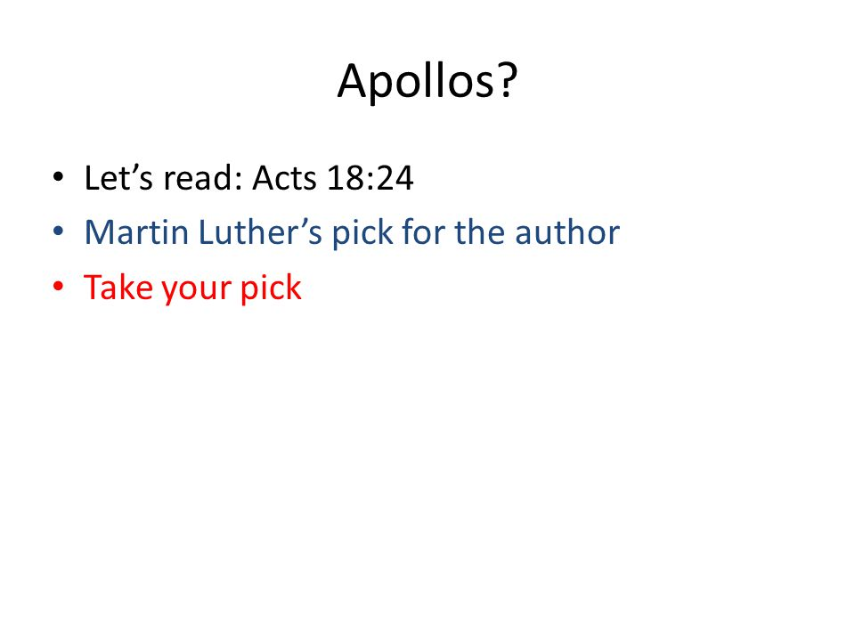 Apollos Let's read: Acts 18:24 Martin Luther's pick for the author Take your pick