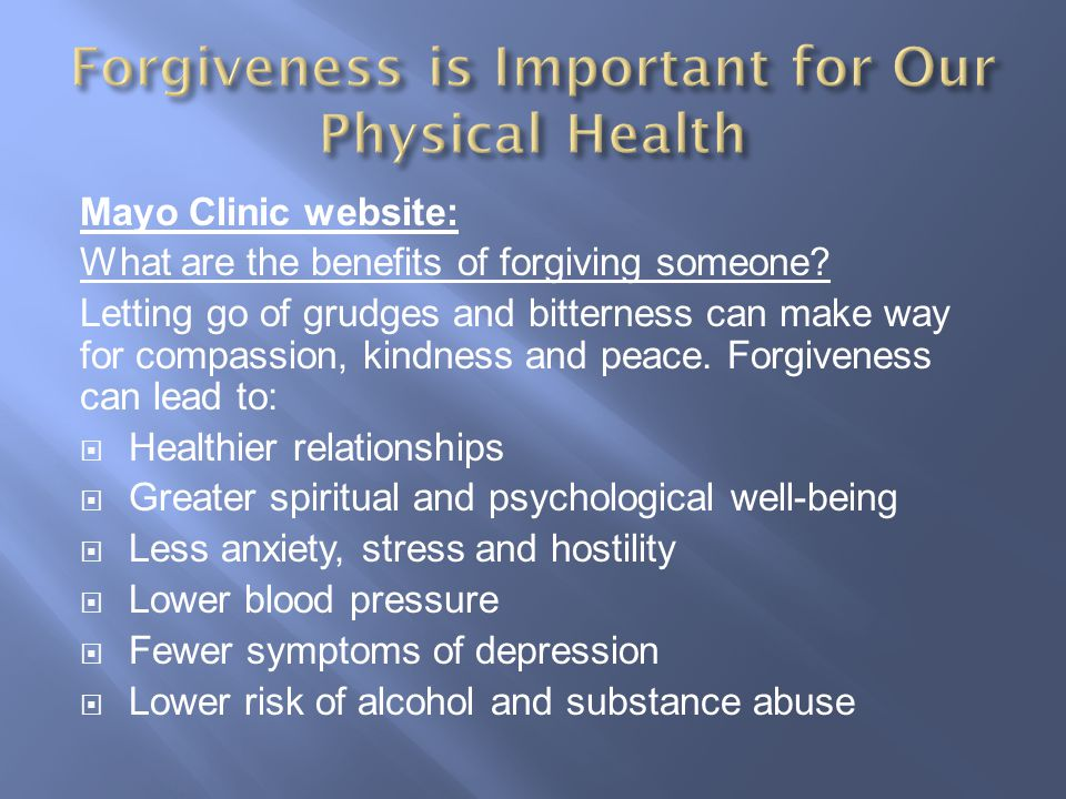 Mayo Clinic website: What are the benefits of forgiving someone.