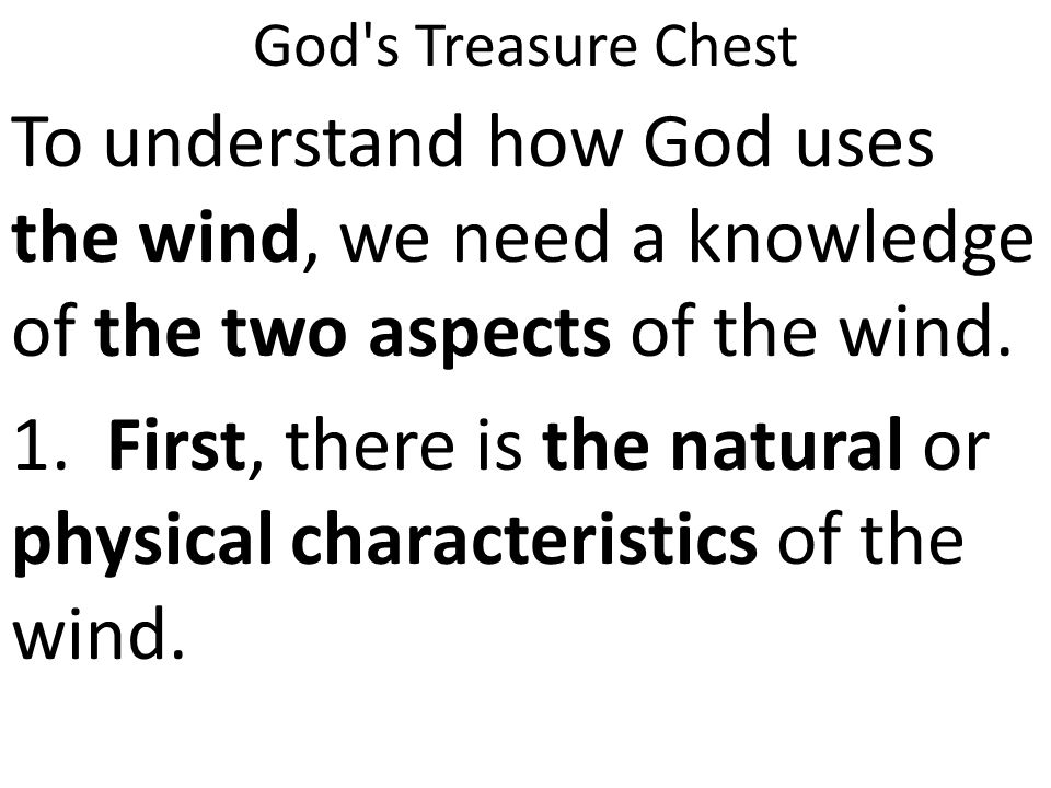 God s Treasure Chest To understand how God uses the wind, we need a knowledge of the two aspects of the wind.