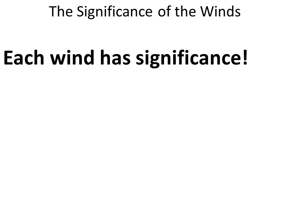 The Significance of the Winds Each wind has significance!