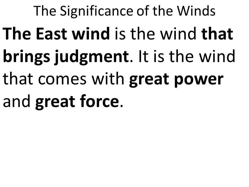 The Significance of the Winds The East wind is the wind that brings judgment.