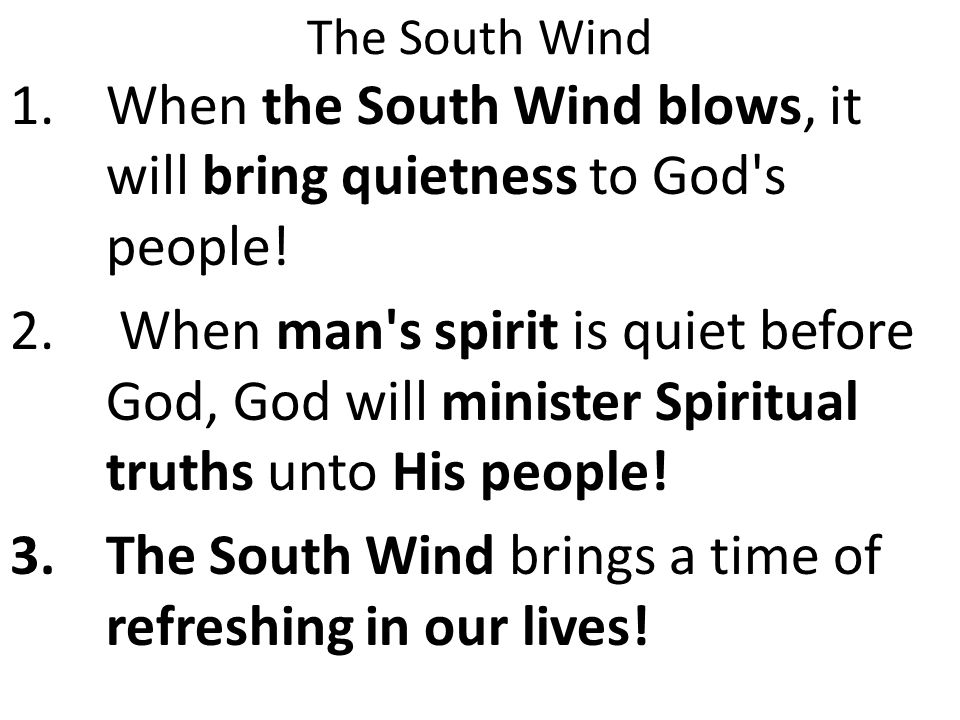 The South Wind 1.When the South Wind blows, it will bring quietness to God s people.