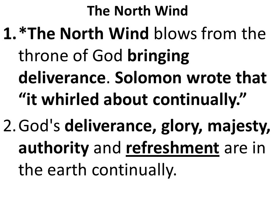 The North Wind 1.*The North Wind blows from the throne of God bringing deliverance.