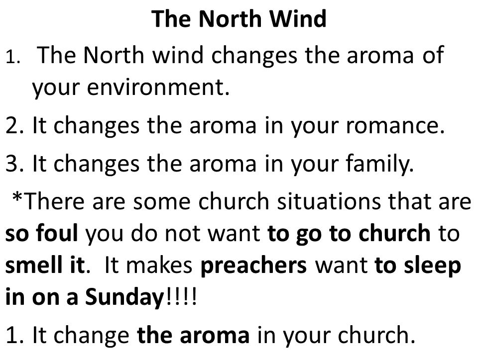 The North Wind 1. The North wind changes the aroma of your environment.