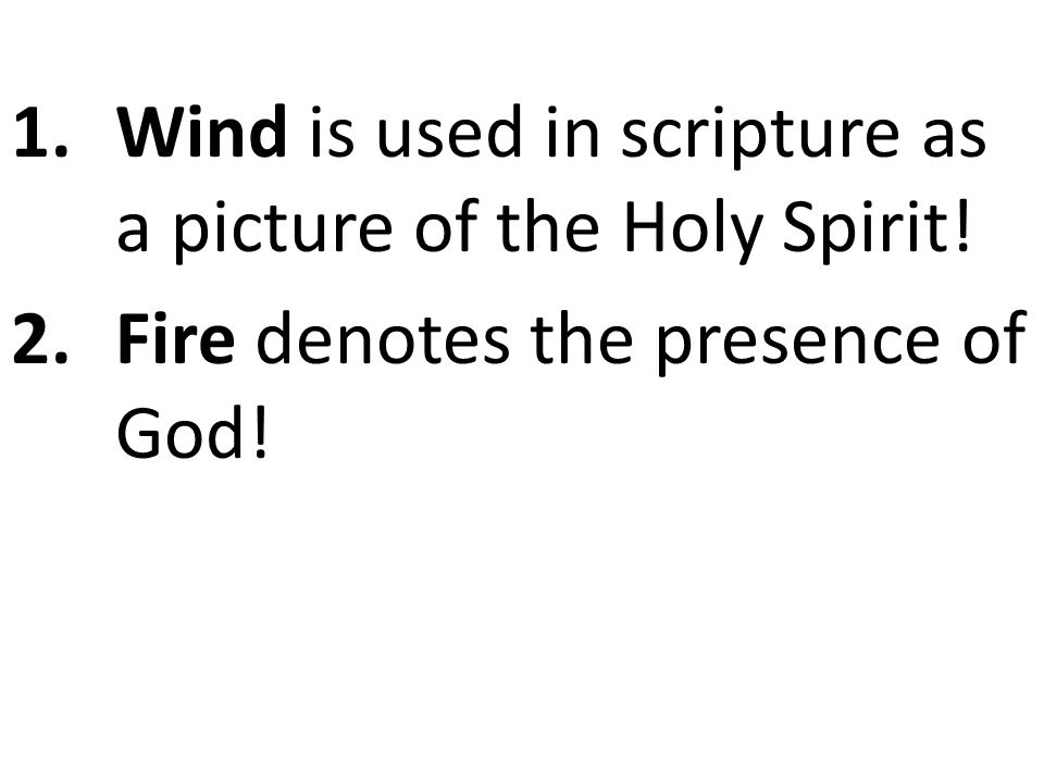 1.Wind is used in scripture as a picture of the Holy Spirit! 2.Fire denotes the presence of God!