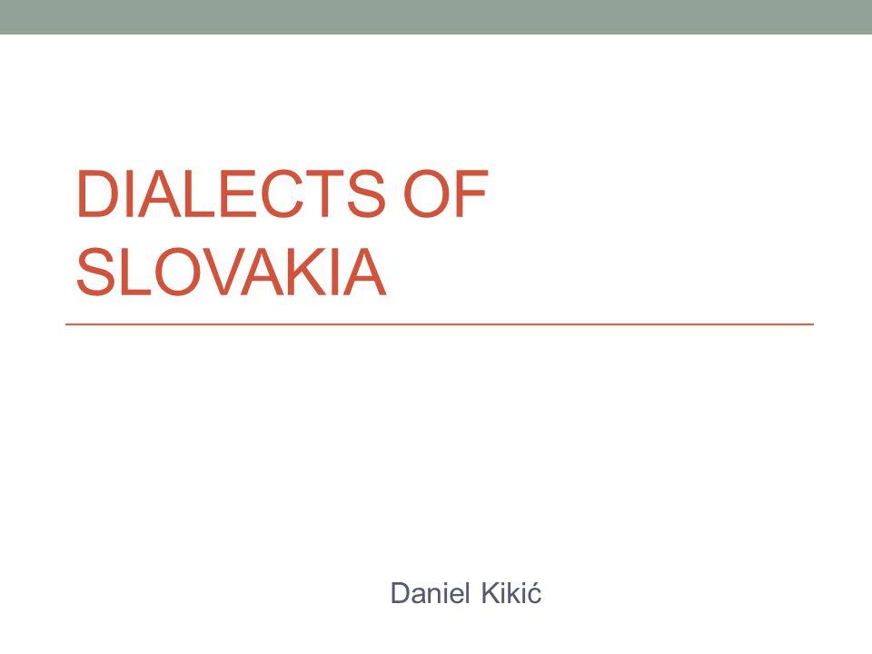 DIALECTS OF SLOVAKIA Daniel Kikić